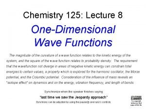 Chemistry 125 Lecture 8 OneDimensional Wave Functions The