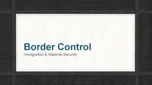 Border Control Immigration National Security Immigration EVERYONE in