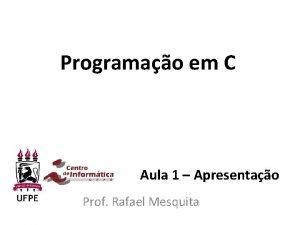 Programao em C Aula 1 Apresentao Prof Rafael