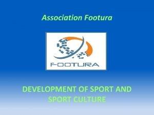 Association Footura DEVELOPMENT OF SPORT AND SPORT CULTURE