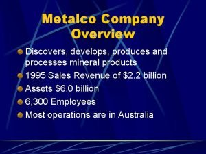 Metalco Company Overview Discovers develops produces and processes