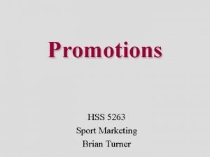 Promotions HSS 5263 Sport Marketing Brian Turner The