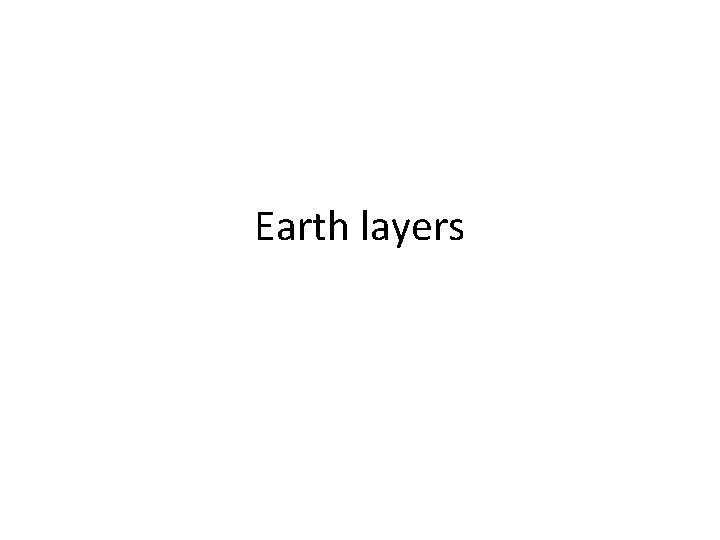 Earth layers Earth layers Earths Layers The Earths