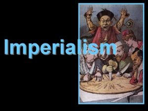 Imperialism What Is Imperialism Definition A policy in