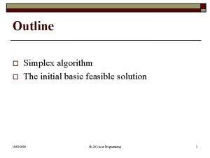 Outline o o Simplex algorithm The initial basic