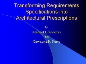 Transforming Requirements Specifications into Architectural Prescriptions by Manuel