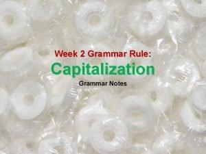 Week 2 Grammar Rule Capitalization Grammar Notes M