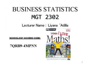 BUSINESS STATISTICS MGT 2302 Lecturer Name Liyana Adilla