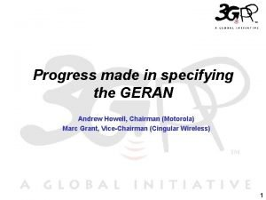 Progress made in specifying the GERAN Andrew Howell