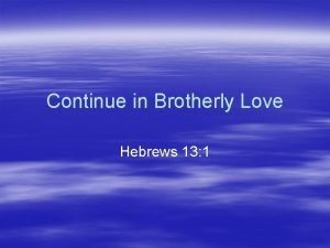 Continue in Brotherly Love Hebrews 13 1 Ephesians