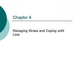 Chapter 4 Managing Stress and Coping with Loss