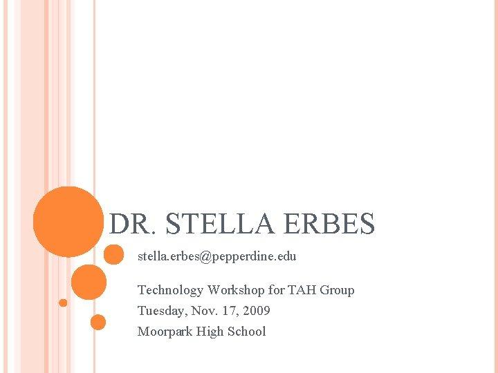 DR STELLA ERBES stella erbespepperdine edu Technology Workshop