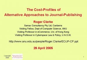 The CostProfiles of Alternative Approaches to JournalPublishing Roger