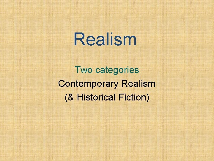 Realism Two categories Contemporary Realism Historical Fiction Realism
