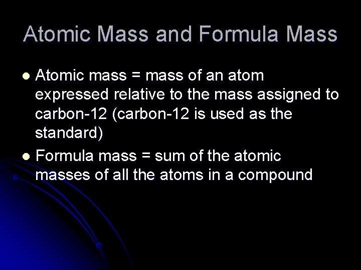 Atomic Mass and Formula Mass Atomic mass mass