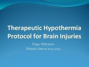 Therapeutic Hypothermia Protocol for Brain Injuries Paige Whitmire