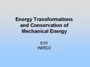 Energy Transformations and Conservation of Mechanical Energy 8