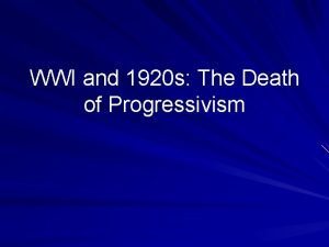 WWI and 1920 s The Death of Progressivism