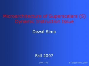 Microarchitecture of Superscalars 5 Dynamic Instruction Issue Dezs