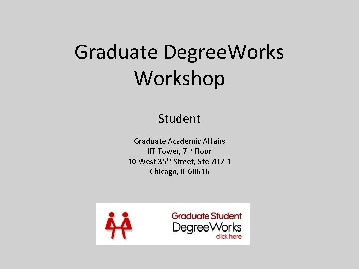 Graduate Degree Workshop Student Graduate Academic Affairs IIT