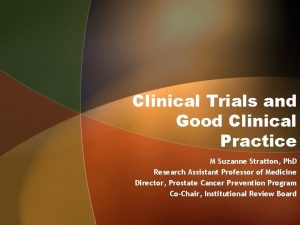Clinical Trials and Good Clinical Practice M Suzanne