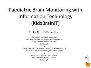 Paediatric Brain Monitoring with Information Technology Kids Brain
