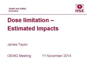 Healthand and Safety Executive Dose limitation Estimated Impacts