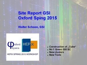 Site Report GSI Oxford Sping 2015 Walter Schoen