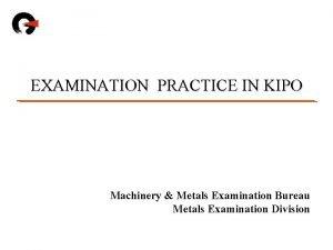 EXAMINATION PRACTICE IN KIPO Machinery Metals Examination Bureau