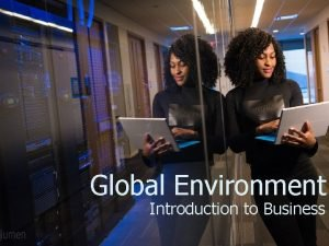 Global Environment Introduction to Business International Business International