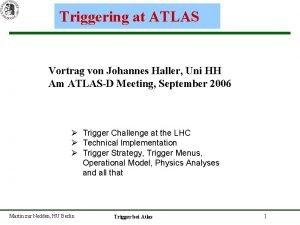 Triggering at ATLAS Vortrag von Johannes Haller Uni