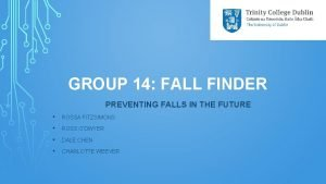 GROUP 14 FALL FINDER PREVENTING FALLS IN THE