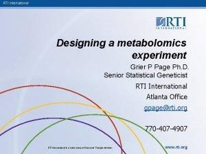 RTI International Designing a metabolomics experiment Grier P
