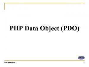 PHP Data Object PDO PHP Workshop 0 What
