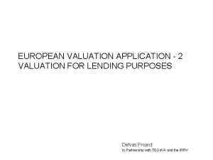 EUROPEAN VALUATION APPLICATION 2 VALUATION FOR LENDING PURPOSES
