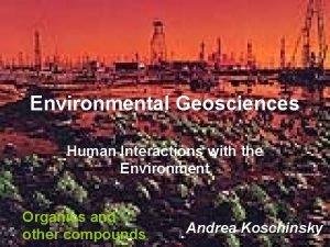 Environmental Geosciences Human Interactions with the Environment Organics