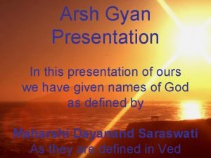 Arsh Gyan Presentation In this presentation of ours
