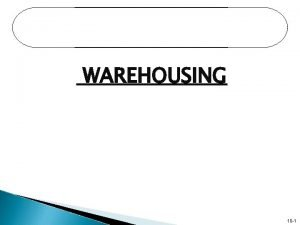 WAREHOUSING 10 1 Warehouse A warehouse is typically