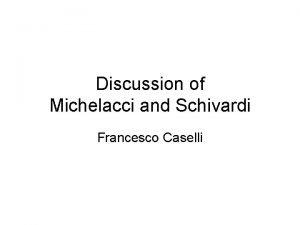 Discussion of Michelacci and Schivardi Francesco Caselli Four