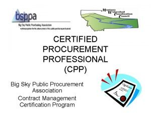 CERTIFIED PROCUREMENT PROFESSIONAL CPP Big Sky Public Procurement