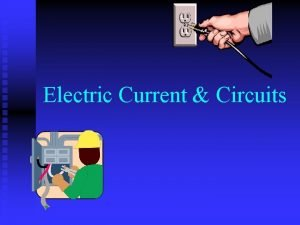Electric Current Circuits What is Current Electric current