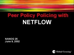 Peer Policy Policing with NETFLOW NANOG 25 June