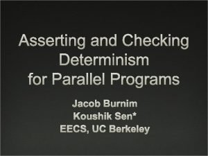 Asserting and Checking Determinism for Parallel Programs Jacob