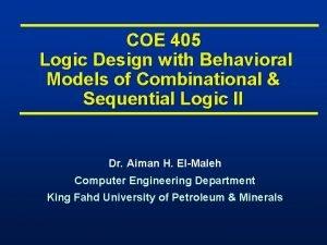 COE 405 Logic Design with Behavioral Models of