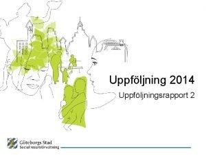 Uppfljning 2014 Uppfljningsrapport 2 Uppfljningsrapporter 2014 Uppfljningsrapport 1