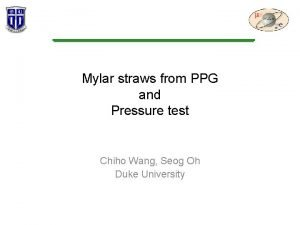Mylar straws from PPG and Pressure test Chiho