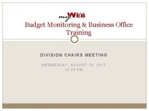Budget Monitoring Business Office Training DIVISION CHAIRS MEETING