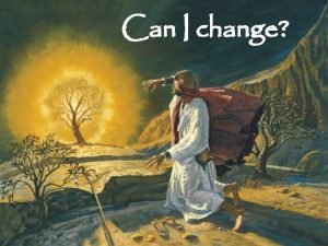 Can I change Can I change Exodus 2