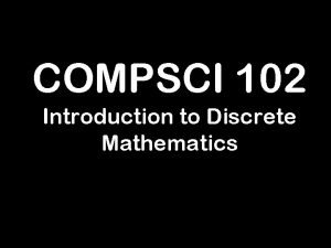 COMPSCI 102 Introduction to Discrete Mathematics This is