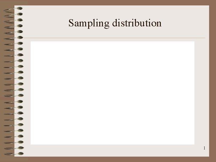 Sampling distribution 1 Sampling distribution 2 Sampling distribution